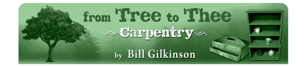 From Tree to Thee - Carpentry by Bill Gilkinson -  Beaver Dams, NY